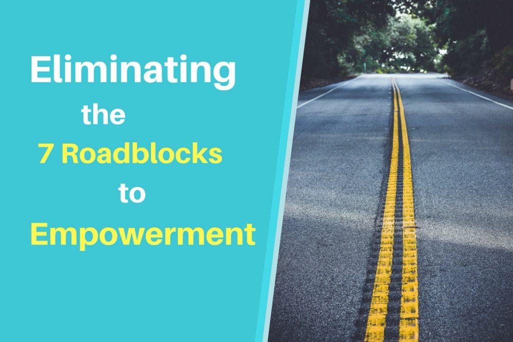 Eliminating the 7 Roadblocks to Empowerment