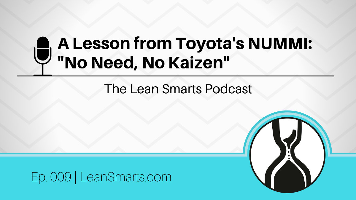 """A Lesson from Toyota's NUMMI: """"No Need, No Kaizen"""""""