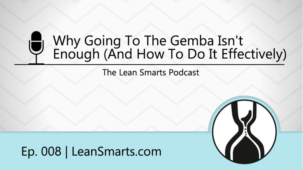 Why Going To The Gemba Isn't Enough (And How Going To The Gemba Is More Like Meditating)